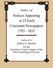 Index of Notices Appearing in 23 Early Cincinnati Newspapers 1793-1853